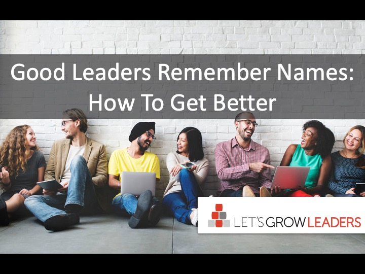 Good Leaders Remember Names: How to Get Better