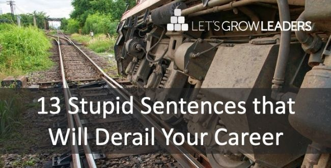 13 Stupid Sentences That Will Derail Your Career