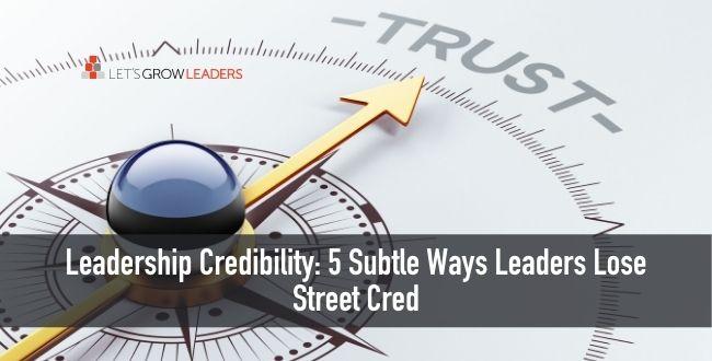 Leadership Credibility: 5 Subtle Ways Leaders Lose Street Cred