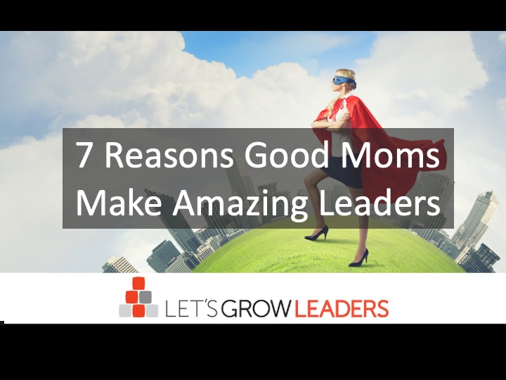 7 Reasons Good Moms Make Amazing Leaders