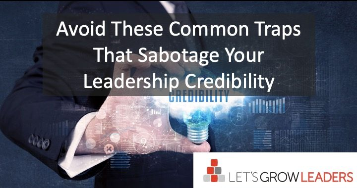 5 Mistakes That Sabotage Your Leadership Credibility
