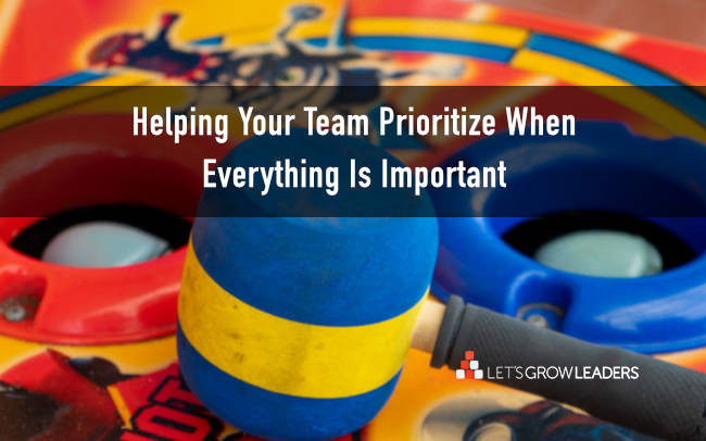 Helping Your Team To Prioritize When Everything Is Important