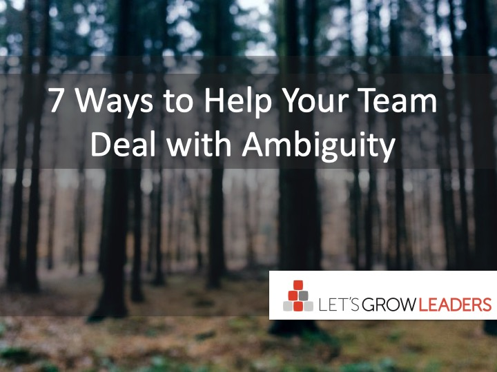 7 Ways to Help Your Team Deal with Ambiguity