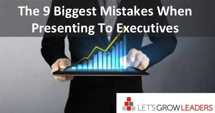 The 9 Biggest Mistakes When Presenting To Executives