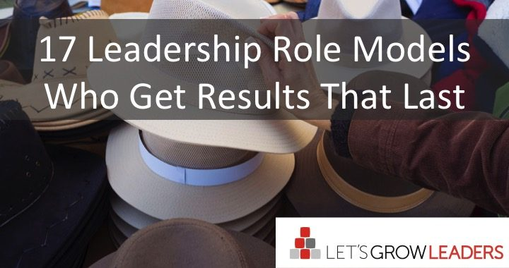 17 leadership role models that get results that last
