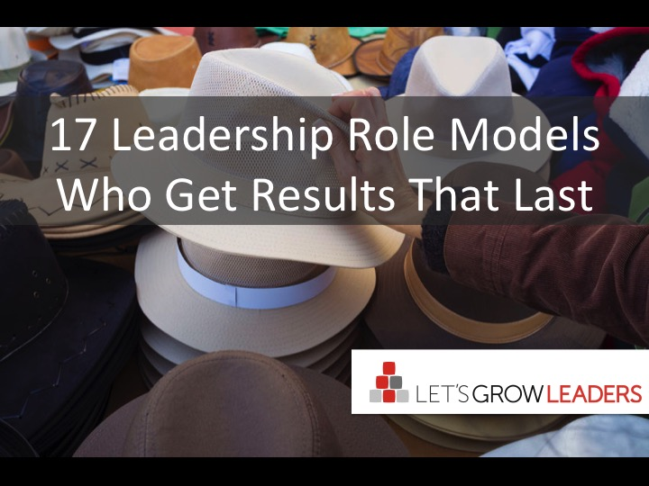 Leadership Role Models Who Get Results That Last