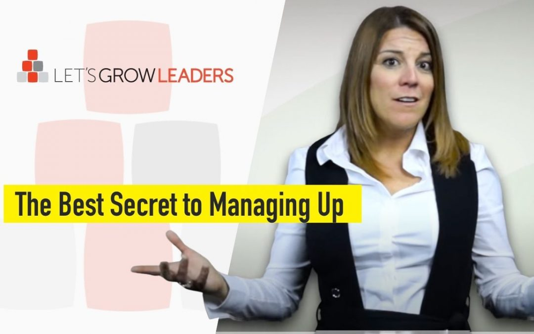 The Best Secret To Managing Up (With Video)