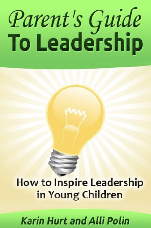 Parent's Guide to Leadership by Karin Hurt and Alli Polin