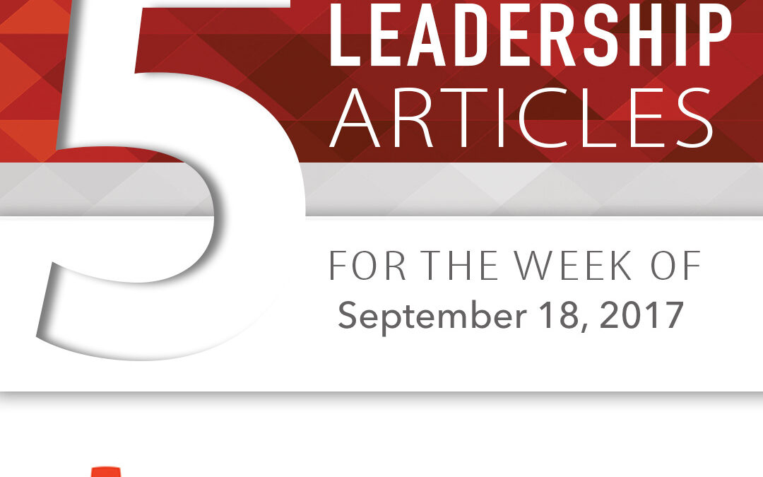 5 Top Leadership Articles for the Week of September 18, 2017