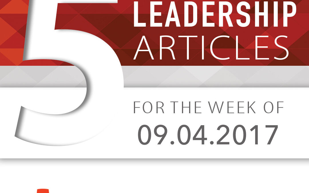 5 Top Leadership Articles for the Week of September 4, 2017