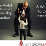 One awful but common leadership practice and what to do instead