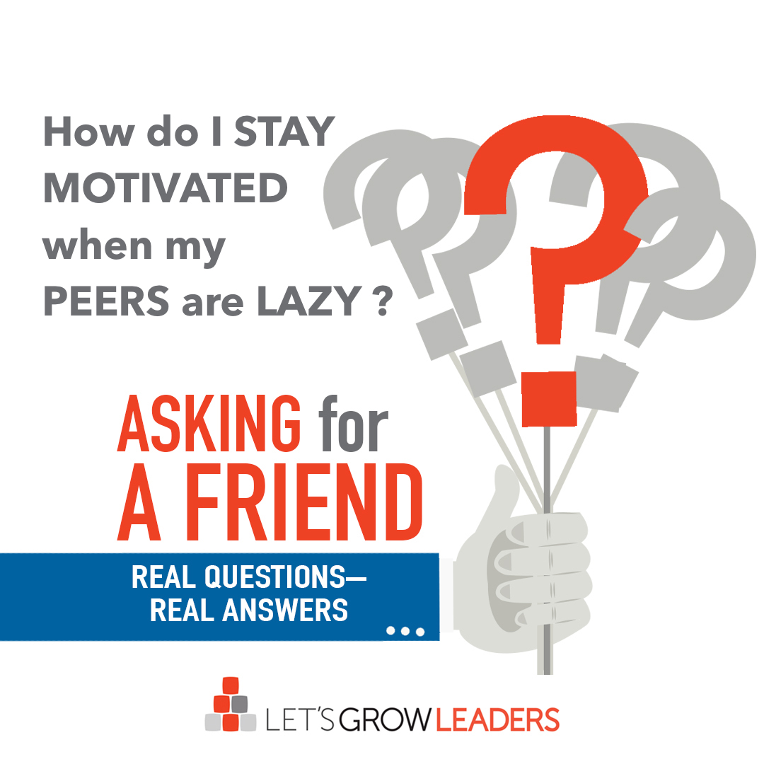 my peers are lazy: how do I stay motivated?
