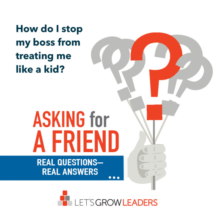 how do i stop my boss from treating me like a kid?