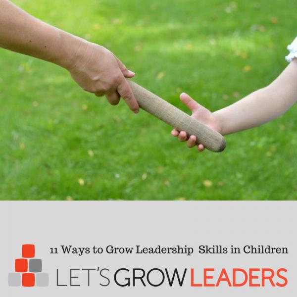 Developing Leadership Skills in Children: 11 Ways to Grow Your Kids