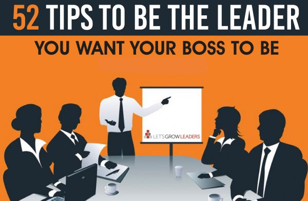 52 Tips to Be the Leader You Want Your Boss to Be