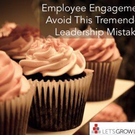 Employee Engagement - Avoid Tremendous Leadership Mistake