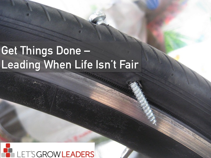 Get Things Done – Leading When Life Isn't Fair