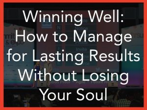 Leadership management keynote Winning Well How to Manage for lasting results without losing your soul