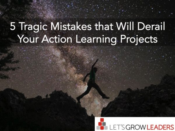 5 tragic mistakes that will derail your action learning projects