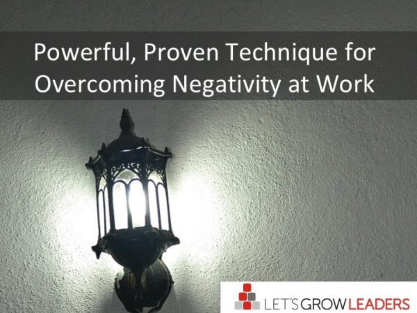A Powerful, Proven Technique for Overcoming Negativity at Work