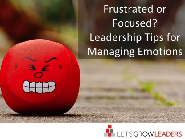 Frustrated or Focused – Leadership Tips for Managing Emotions