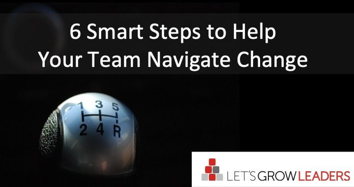 6 Smart Steps to Help Your Team Navigate Change