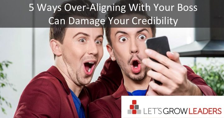5 Ways Overaligning With Your Boss Can Damage Your Crediblity