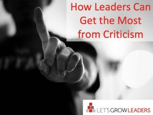 How Leaders Can Get the Most from Criticism
