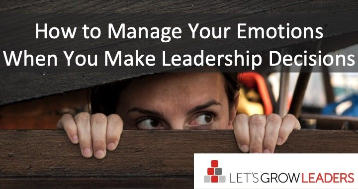 Manage your emotions when you make leadership decisions