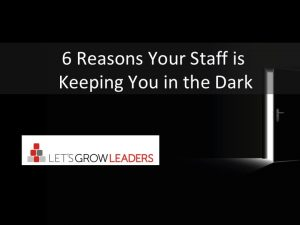 6 Reasons Your Staff is Keeping You in the Dark