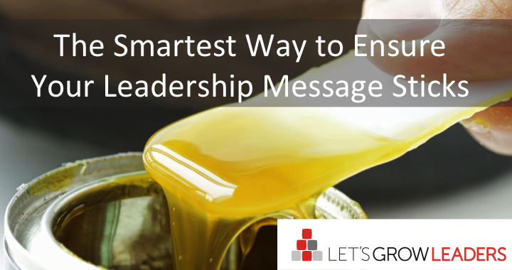 the smartest way to ensure your leadership message sticks