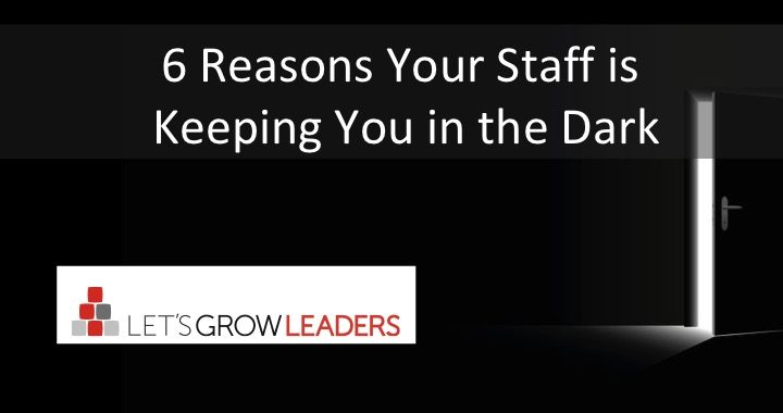 6 Reasons Your Staff Keeps You in the Dark