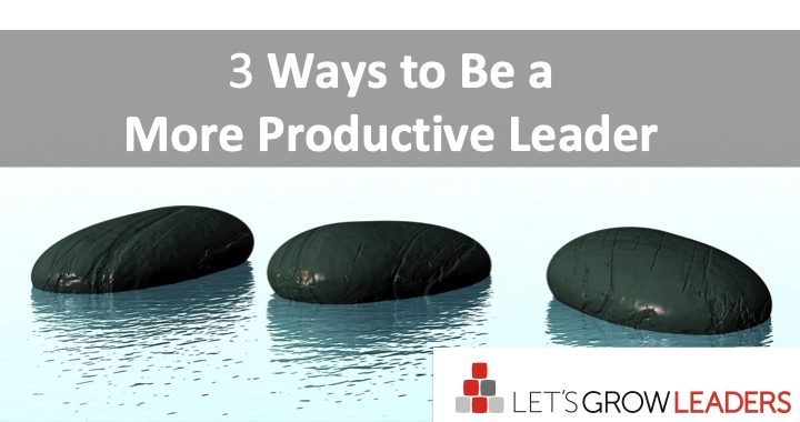 3 Ways to be a more productive leader