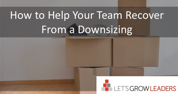 how to help your team recover after a downsizing