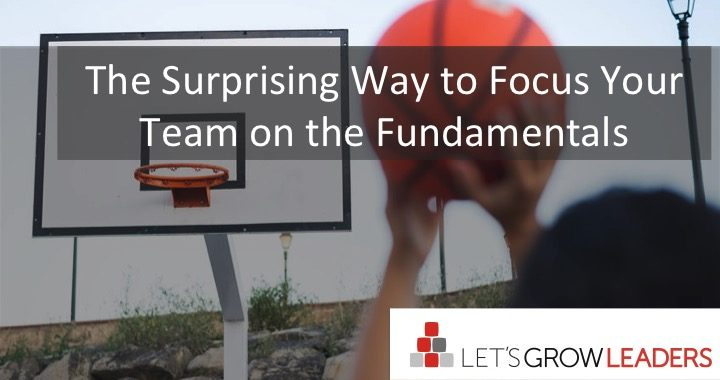 The Surprising Way to Focus Your Team on the Fundamentals