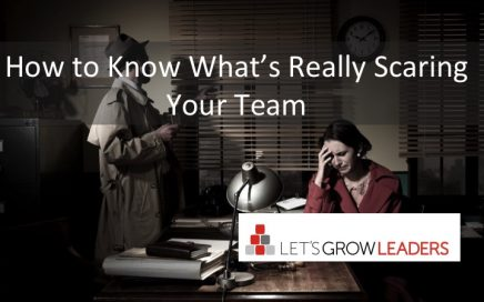 Do you know what scares your team?