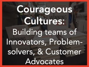 Courageous Cultures Leadership Keynote Speaker