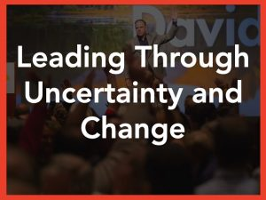 Leading Through Uncertainty and Change Leadership Keynote Speaker