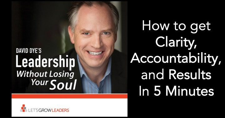 How to get Clarity, Accountability, and Results in Five Minutes