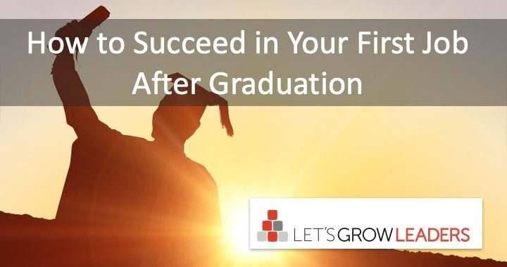 how to suceed in your first job after graduation