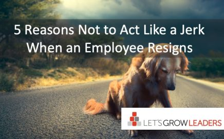 5 Reasons Not to Act Like a Jerk When an Employee Resigns
