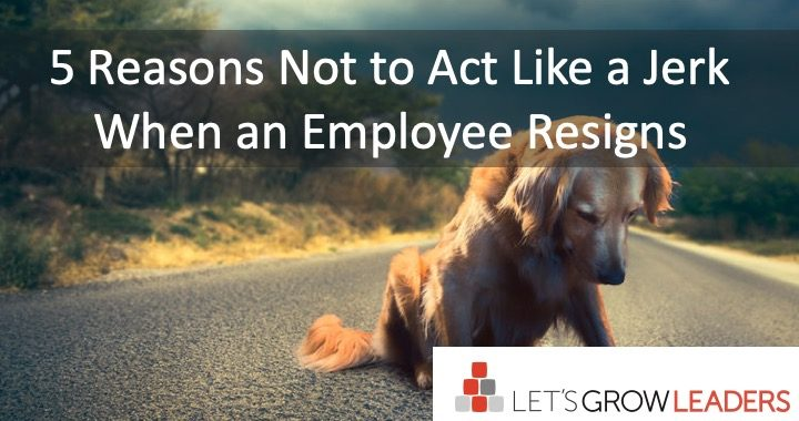 5-Reasons-Not-to-Act-Like-a-Jerk-When-an-Employee-Resigns