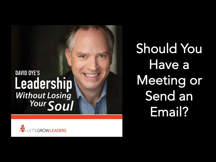 Have a meeting or send an email