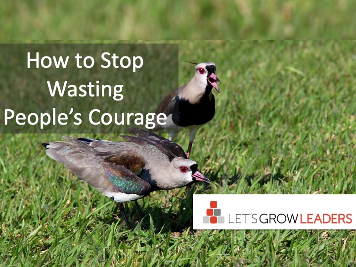 How to Stop Wasting People's Courage