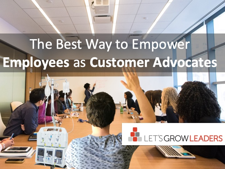 The Best Way to Empower Employees as Customer Advocates