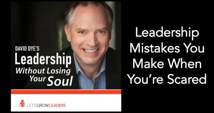 Leadership mistakes you make when you're scared