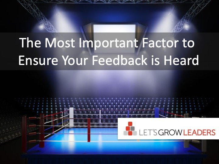 The Most Important Factor To Ensure Your Feedback is Heard