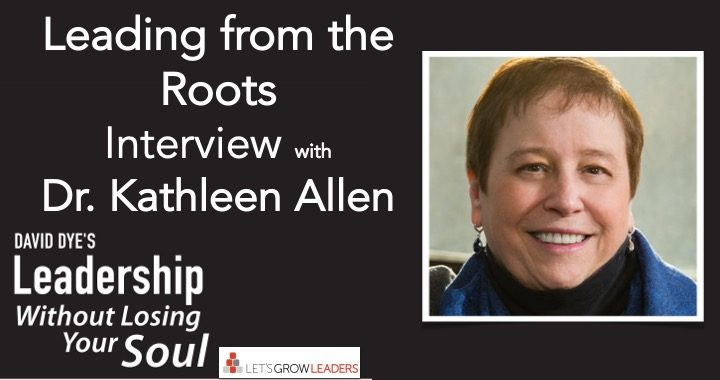 Leading from the Roots with Dr. Kathleen Allen