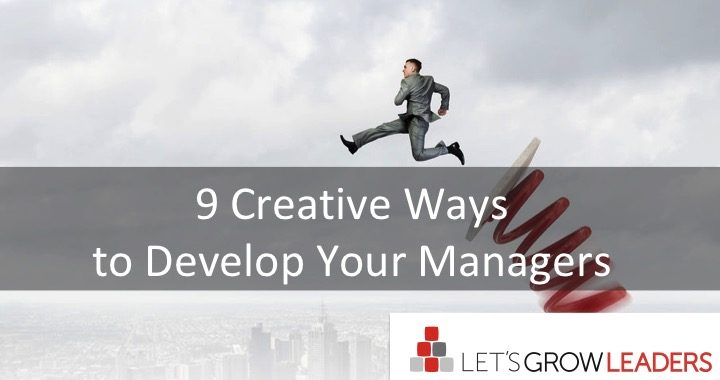 9 Creative Ways to Develop Your Managers