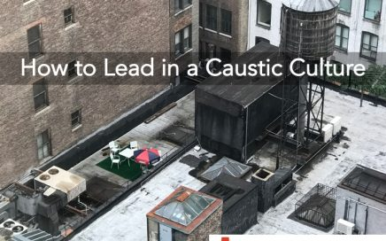 how to lead in a caustic culture